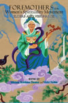 Foremothers of the Women's Spirituality Movement:  Elders and Visionaries